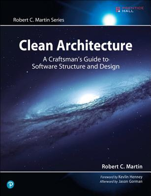 Clean Architecture: A Craftsman's Guide to Software Structure and Design (Robert C. Martin) Cover Image