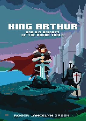 King Arthur and His Knights of the Round Table (Puffin Pixels) Cover Image