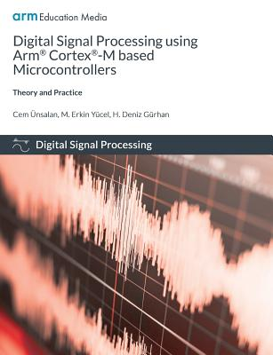 Digital Signal Processing using Arm Cortex-M based Microcontrollers: Theory and Practice Cover Image