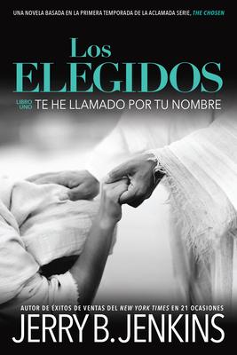 Los Elegidos Te He Llamado Por Tu Nombre: A Novel Based on Season 1 of the Critically Acclaimed TV Series Cover Image