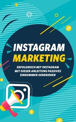 Instagram Marketing: Erfolgreich mit Instagram: Mit dieser Anleitung passives Einkommen generieren Cover Image