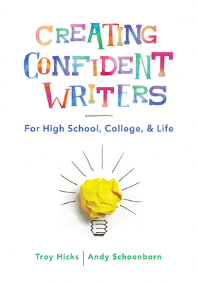 Creating Confident Writers: For High School, College, and Life Cover Image