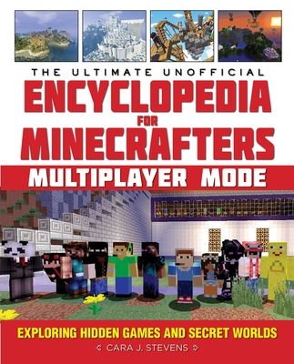 The Ultimate Unofficial Encyclopedia for Minecrafters: Muliplayer Mode by Cara J. Stevens