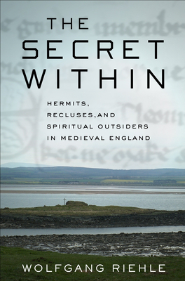 The Secret Within: Hermits, Recluses, and Spiritual Outsiders in Medieval England Cover Image