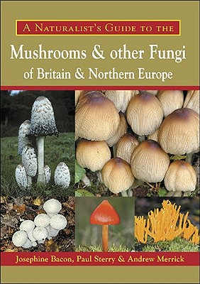 A Naturalist's Guide to the Mushrooms and Other Fungi of Britain & Northern Europe Cover