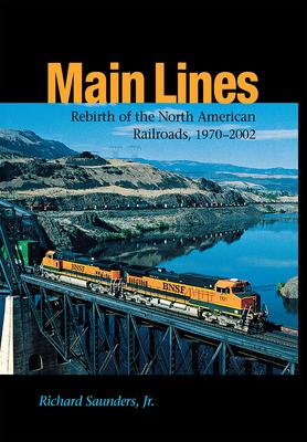 Main Lines: Rebirth of the North American Railroads, 1970-2002 Cover Image