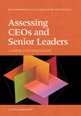 Assessing Ceos and Senior Leaders: A Primer for Consultants (Fundamentals of Consulting Psychology) Cover Image