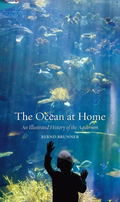 The Ocean at Home: An Illustrated History of the Aquarium Cover Image