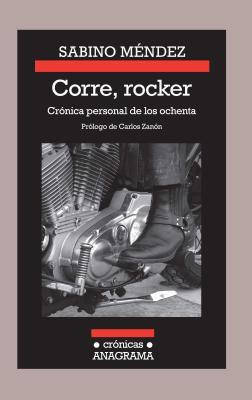 Corre, Rocker: Cronica Personal de Los Ochenta Cover Image
