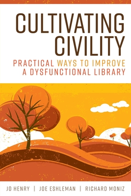 Cultivating Civility: Practical Ways to Improve a Dysfunctional Library Cover Image