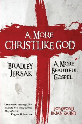 A More Christlike God: A More Beautiful Gospel Cover Image