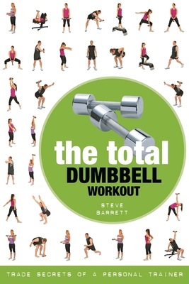 The Total Dumbbell Workout: Trade Secrets of a Personal Trainer Cover Image
