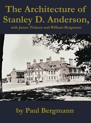 The Architecture of Stanley D. Anderson, with James Ticknor and William Bergmann Cover Image