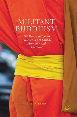Militant Buddhism: The Rise of Religious Violence in Sri Lanka, Myanmar and Thailand Cover Image