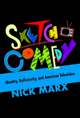 Sketch Comedy: Identity, Reflexivity, and American Television Cover Image