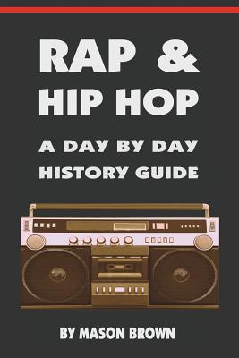 Rap and Hip Hop: A Day by Day History Guide Cover Image