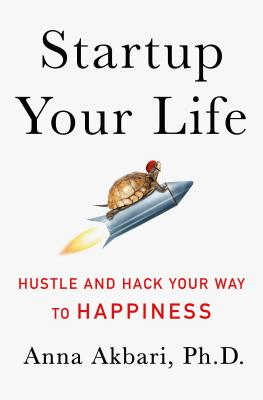 Startup Your Life: Hustle and Hack Your Way to Happiness Cover Image
