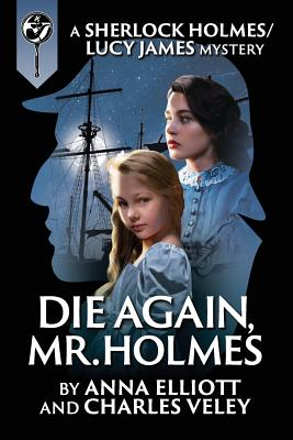 Die Again, Mr. Holmes: A Sherlock Holmes and Lucy James Mystery (Sherlock Holmes and Lucy James Mysteries #8) Cover Image
