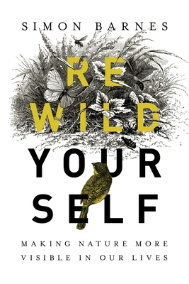 Rewild Yourself: Making Nature More Visible in our Lives Cover Image