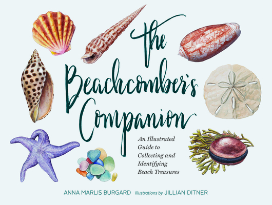 The Beachcomber's Companion: An Illustrated Guide to Collecting and Identifying Beach Treasures (Watercolor Seashell and Shell Collecting Book, Beach Lover Gift) Cover Image