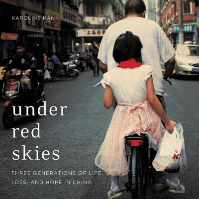 Under Red Skies Lib/E: Three Generations of Life, Loss, and Hope in China Cover Image
