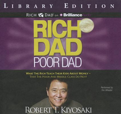 Rich Dad, Poor Dad: What the Rich Teach Their Kids about Money - That the Poor and Middle Class Do Not! Cover Image