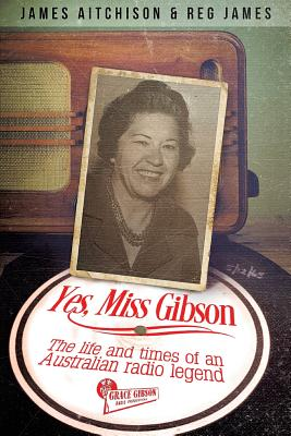Yes, Miss Gibson: the life and times of an Australian radio legend Cover Image