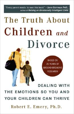 The Truth About Children and Divorce: Dealing with the Emotions So You and Your Children Can Thrive Cover Image