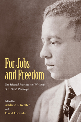 For Jobs and Freedom: Selected Speeches and Writings of A. Philip Randolph Cover Image