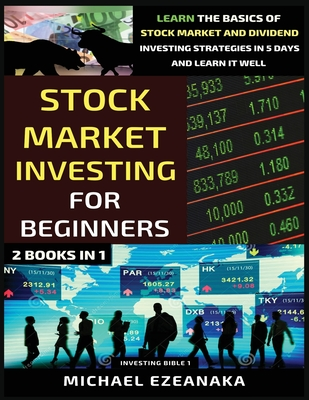 Stock Market Investing For Beginners (2 Books In 1): Learn The Basics Of Stock Market And Dividend Investing Strategies In 5 Days And Learn It Well Cover Image