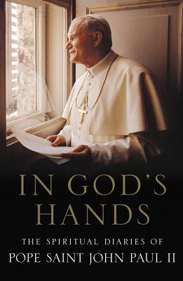 In God's Hands: The Spiritual Diaries of Pope John Paul II Cover Image