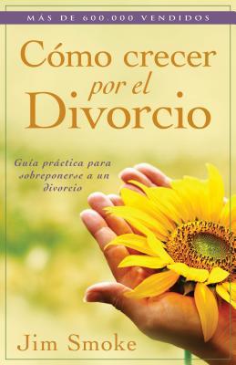 Cómo Crecer Por El Divorcio = Growing Through Divorce Cover Image