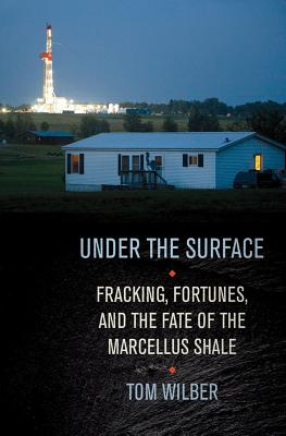 Under the Surface: Fracking, Fortunes, and the Fate of the Marcellus Shale Cover Image