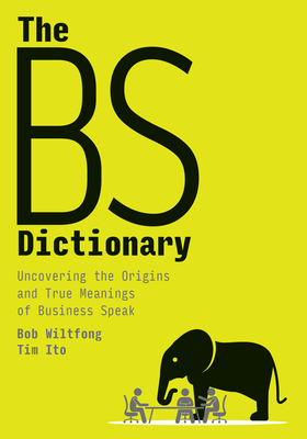 The Bs Dictionary: Uncovering the Origins and True Meanings of Business Speak Cover Image
