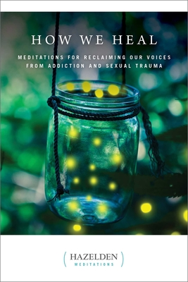 How We Heal: Meditations for Reclaiming Our Voices from Addiction and Sexual Trauma (Hazelden Meditations) Cover Image