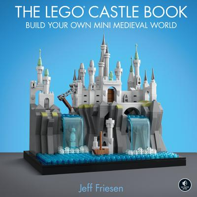 The LEGO Castle Book: Build Your Own Mini Medieval World Cover Image