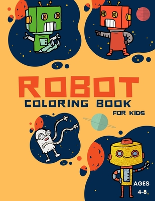 Robot Coloring Book For Kids: Coloring Book For Toddlers and Preschoolers: Simple Robots Coloring Book for Kids Ages 2-6, Discover These Pages For K Cover Image