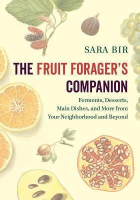 The Fruit Forager's Companion: Ferments, Desserts, Main Dishes, and More from Your Neighborhood and Beyond Cover Image