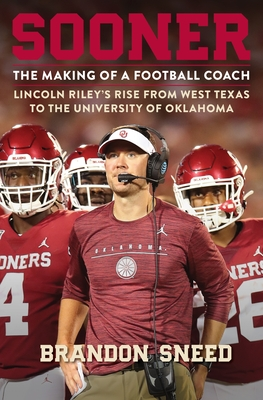 Sooner: The Making of a Football Coach - Lincoln Riley's Rise from West Texas to the University of Oklahoma Cover Image