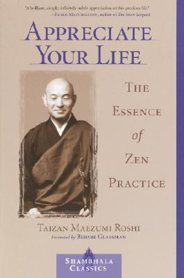 Appreciate Your Life: The Essence of Zen Practice Cover Image
