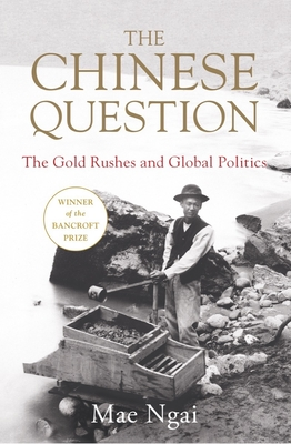 The Chinese Question: The Gold Rushes and Global Politics Cover Image
