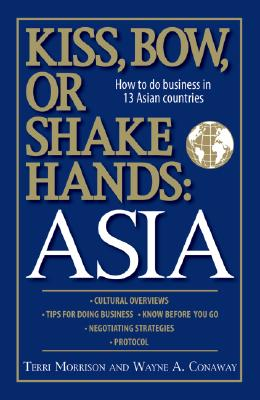 Kiss, Bow, or Shake Hands: Asia: How to Do Business in 12 Asian Countries Cover Image
