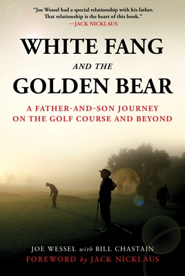 White Fang and the Golden Bear: A Father-and-Son Journey on the Golf Course and Beyond Cover Image