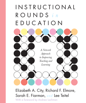 Instructional Rounds in Education: A Network Approach to Improving Teaching and Learning Cover Image