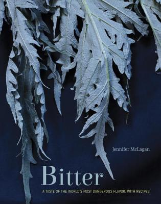 Bitter: A Taste of the World's Most Dangerous Flavor, with Recipes [A Cookbook] Cover Image