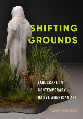 Shifting Grounds: Landscape in Contemporary Native American Art Cover Image