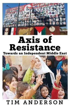 Axis of Resistance: Towards an Independent Middle East Cover Image