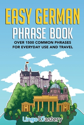 Easy German Phrase Book: Over 1500 Common Phrases For Everyday Use And Travel Cover Image