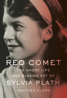 Red Comet: The Short Life and Blazing Art of Sylvia Plath Cover Image
