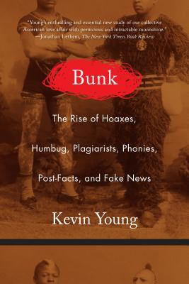 Bunk: The Rise of Hoaxes, Humbug, Plagiarists, Phonies, Post-Facts, and Fake News Cover Image